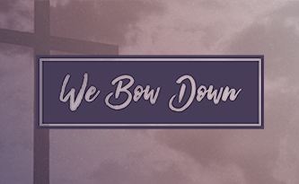 We Bow Down