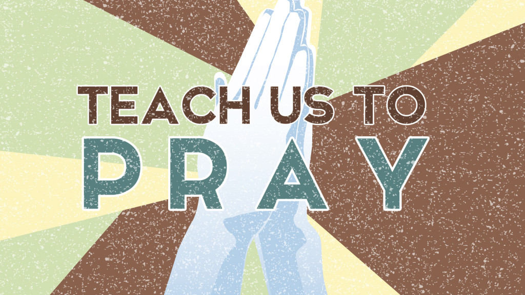 Teach Us to Pray Series Overview